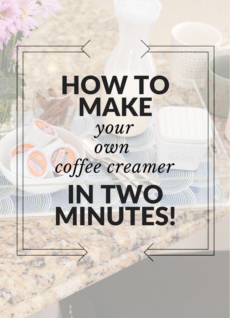 How to Make your Own Coffee Creamer... it tastes SO good! (plus cute ideas for a cute coffee station!)