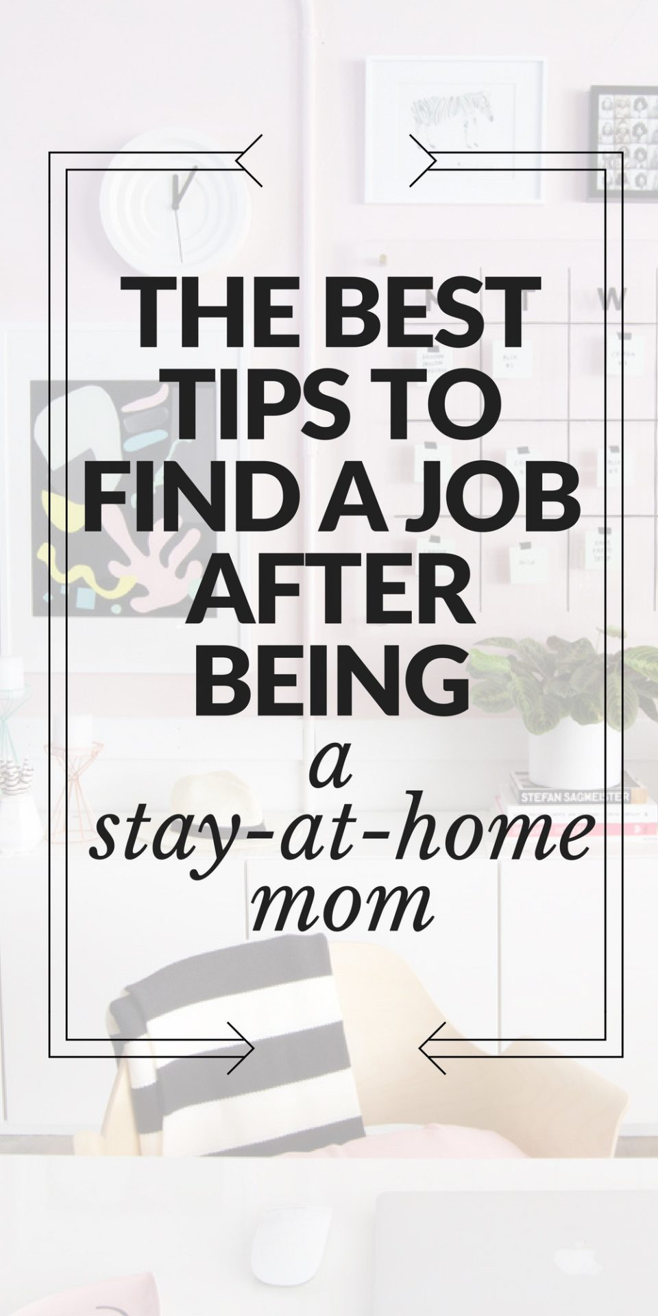 Best Tips to find a job after being a stay at home mom // the modern savvy, a life & style site