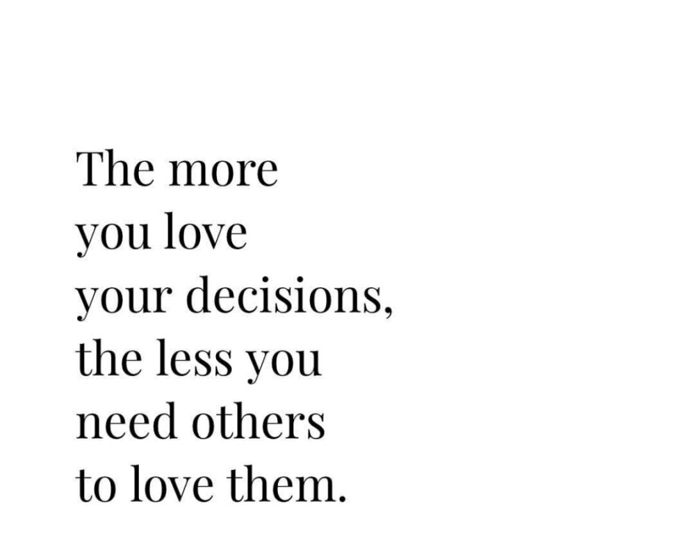 The More You Love Your Decisions, the Less You Need Others to Love them