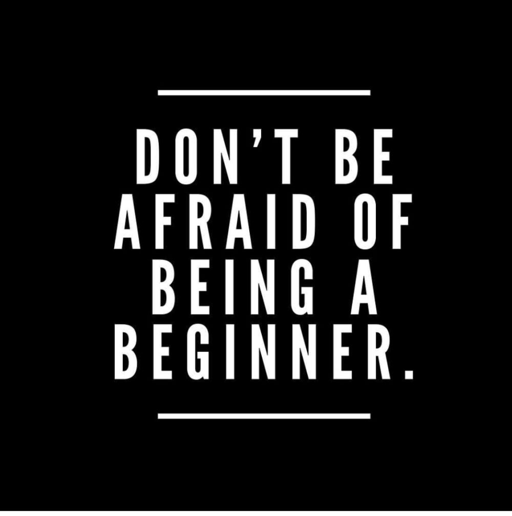 Don't be afraid of being a beginner